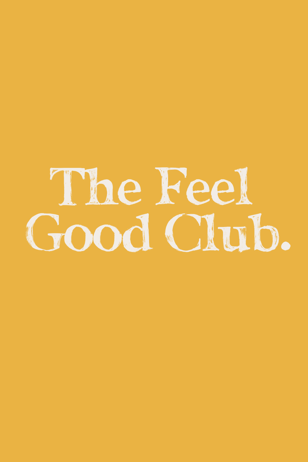 The Feel Good Club